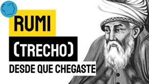 Rumi - Desde Que Chegaste (Trecho ) | Poesia