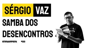 Sérgio Vaz - Poema Samba dos Desencontros   Poesia Contemporânea