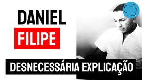 Daniel Filipe - Poema Desnecessária Explicação | Poesias Declamadas
