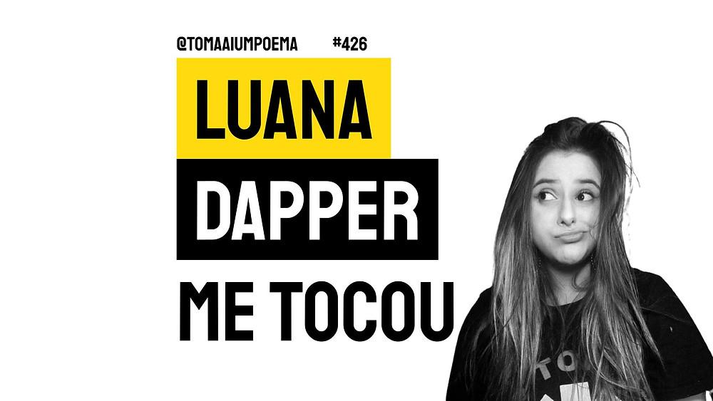 Poema de Luana Dapper me tocou
