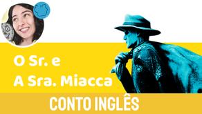O Sr e A Sra Miacca- Jéssica Iancoski | Conto de Fadas Inglês
