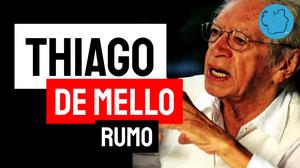 Thiago de Mello poema Rumo