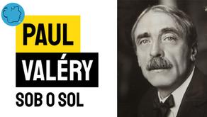 Paul Valéry - Poema Sob o Sol | Poesia Francesa