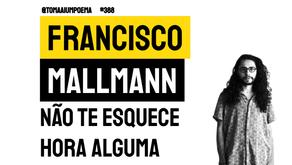 Francisco Mallmann - Não Te Esquece Hora Alguma | Poesia Contemporânea