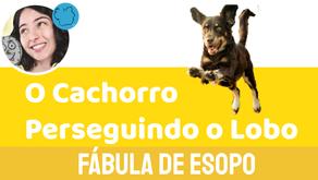 O Cachorro Perseguindo O Lobo - Jéssica Iancoski | Fábula de Esopo