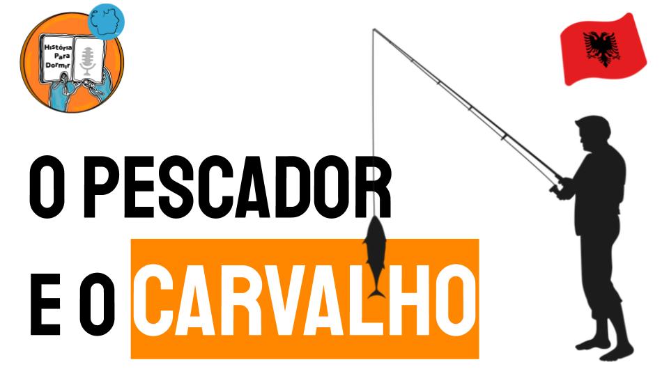 O Pescador e O Carvalho