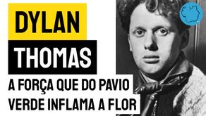 Dylan Thomas - Poema A Força Que do Pavio Verde Inflama A Flor | Poesia Galesa