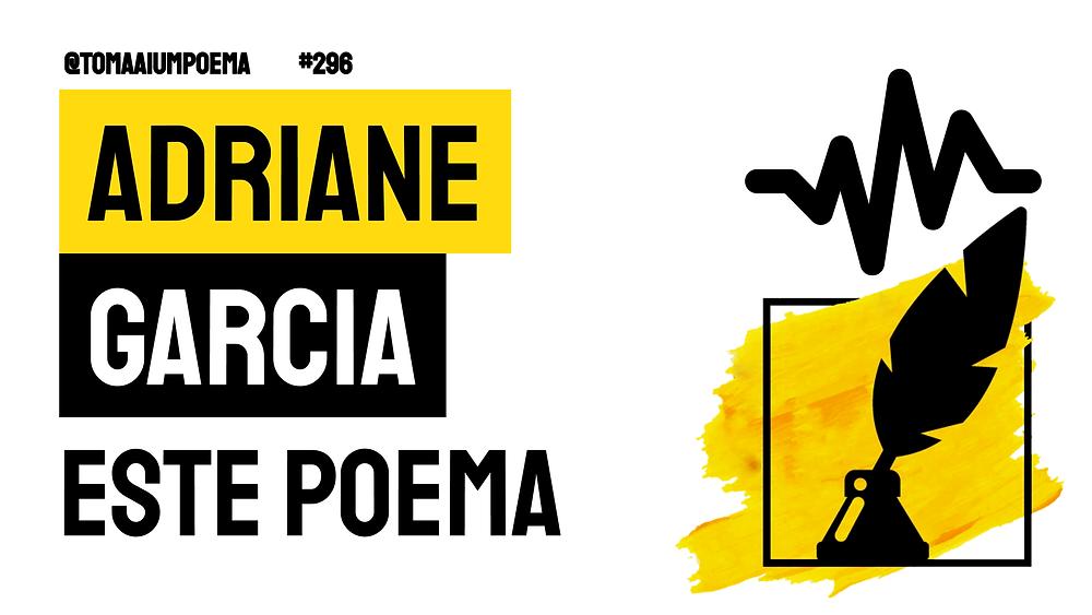Adriane Garcia este poema poesia brasileira