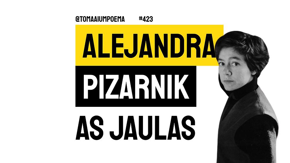 Alejandra Pizarnik  poema as jaulas
