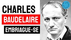 Charles Baudelaire - Embriague-se | Literatura Francesa