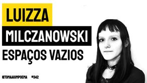 Luizza Milczanowski - Poema Espaços Vazios | Nova Poesia