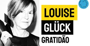 Louise Glück - Poema Gratidão | Nobel Literatura