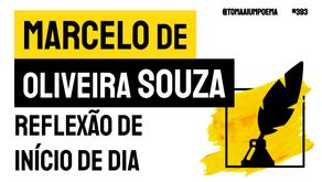 Marcelo de Oliveira Souza - Reflexão de Início de Dia | Nova Poesia