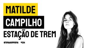 Matilde Campilho - Poema Estação de Trem | Poesia Portuguesa