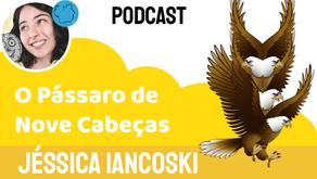 O Pássaro de Nove Cabeças - Jéssica Iancoski   Fábula Chinesa