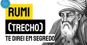 Rumi - Te Direi em Segredo (Trecho ) | Poesia