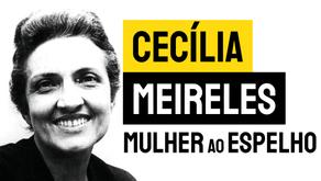 Cecília Meireles - Poema Mulher ao Espelho   Poesia Brasileira