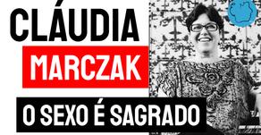Claúdia Marczak - Poema O Sexo é Sagrado   Poesia Erótica