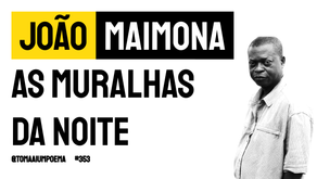 João Maimona - Poema As Muralhas da Noite | Poesia Angolana