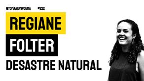 Regiane Folter - Poema Desastre Natural | Nova Poesia