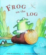 PICTURE BOOKS: FROG ON THE LOG