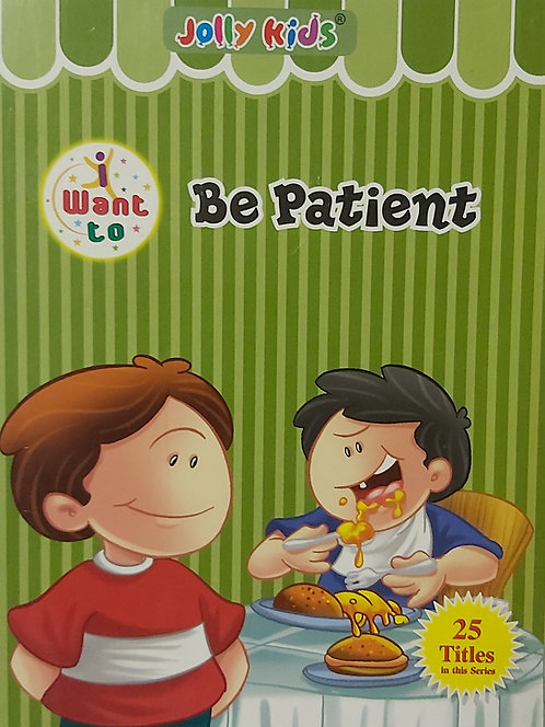 Want to  be patient - Jolly Kids