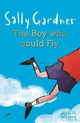 The Boy Who Could Fly - Sally Gardner
