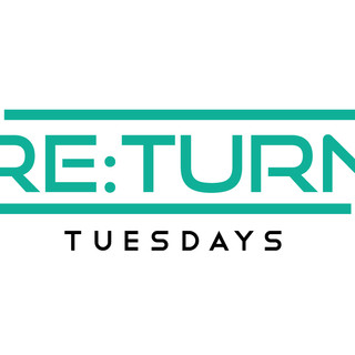 ReTurn Tuesdays