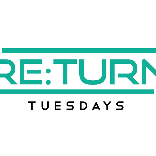 ReTurn Tuesdays