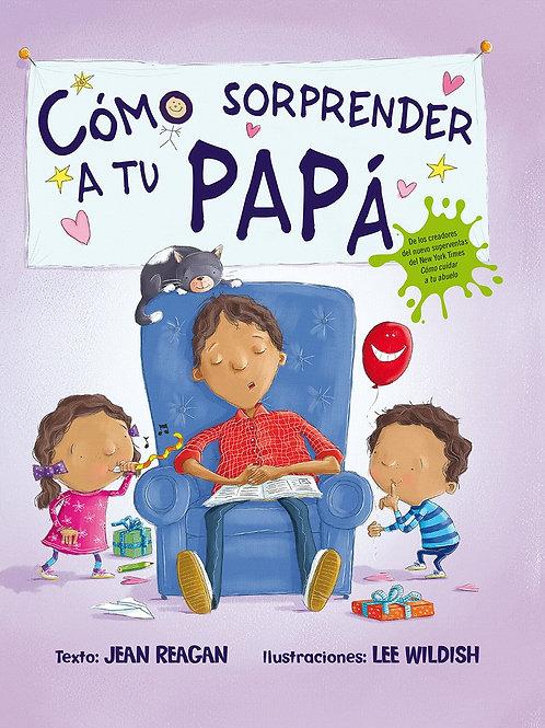 COMO SORPRENDER A TU PAPA (P.D.)
