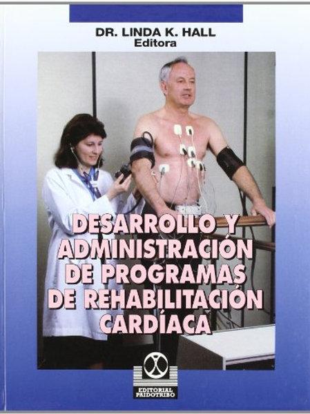DESARROLLO Y ADMINISTRACIÓN DE PROGRAMAS DE REHABILITACIÓN CARDIACA