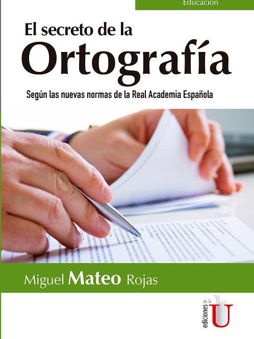 El secreto de la ortografía. Según las nuevas normas de la Real Academia Español