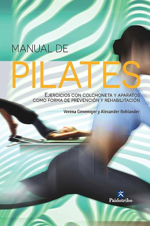 Manual de Pilates. Ejercicios con colchoneta y aparatos