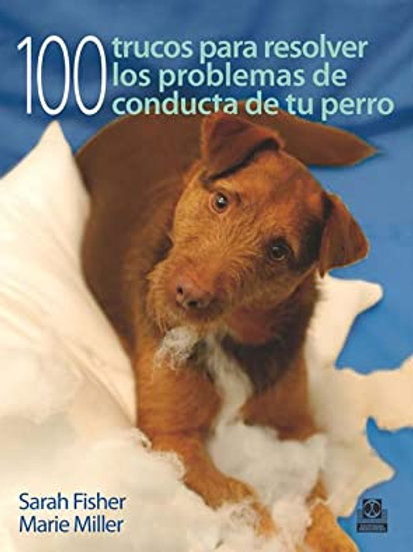 Cien trucos para resolver los problemas de conducta de tu perro (color).