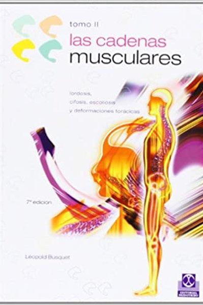 Cadenas musculares (tomo II). Lordosis, cifosis, escoliosis y deformaciones torá