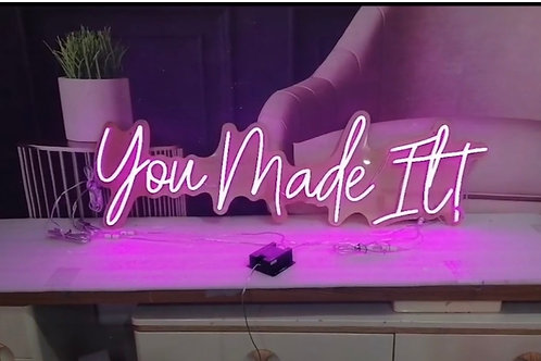 You Made It! Neon Signage