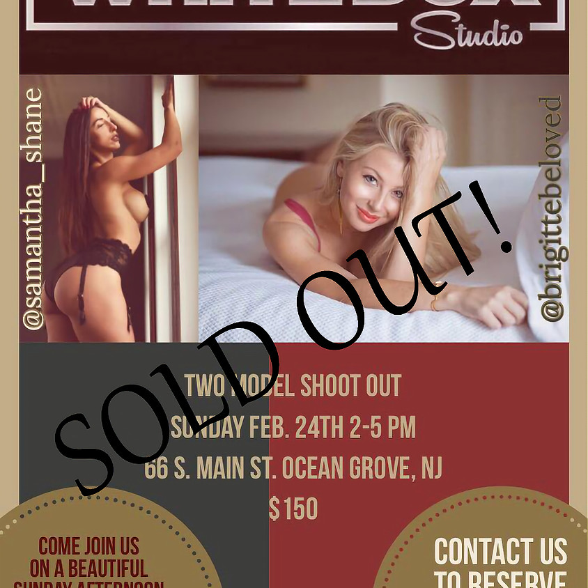 SOLD OUT!! Two Model Shootout Ft. Samantha Shane & Brigitte