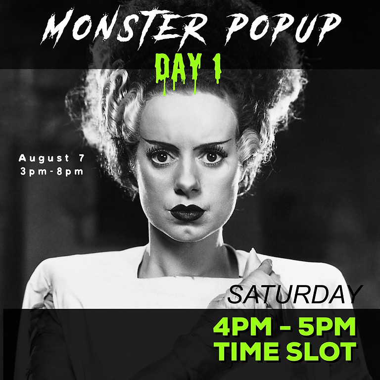 Monster PopUp Day One:  4p-5p time slot