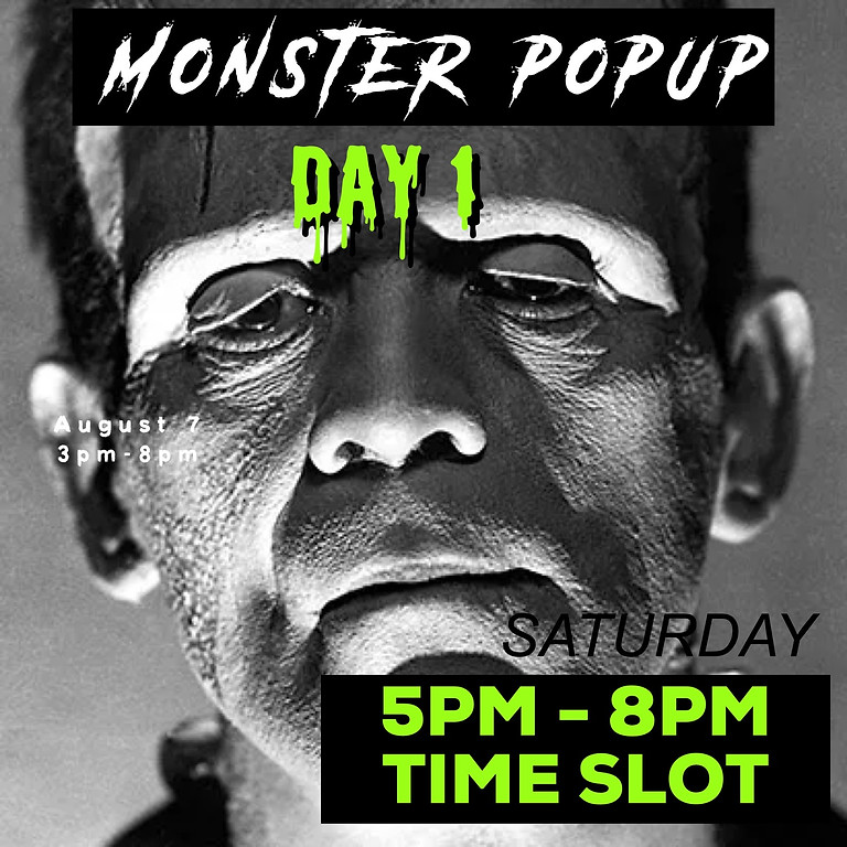 Monster PopUp Day One:  5p-8p time slot