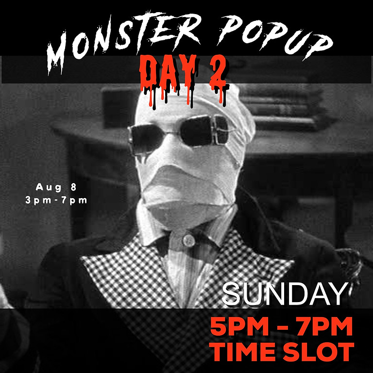 Monster PopUp Day Two: 5pm-7pm time slot