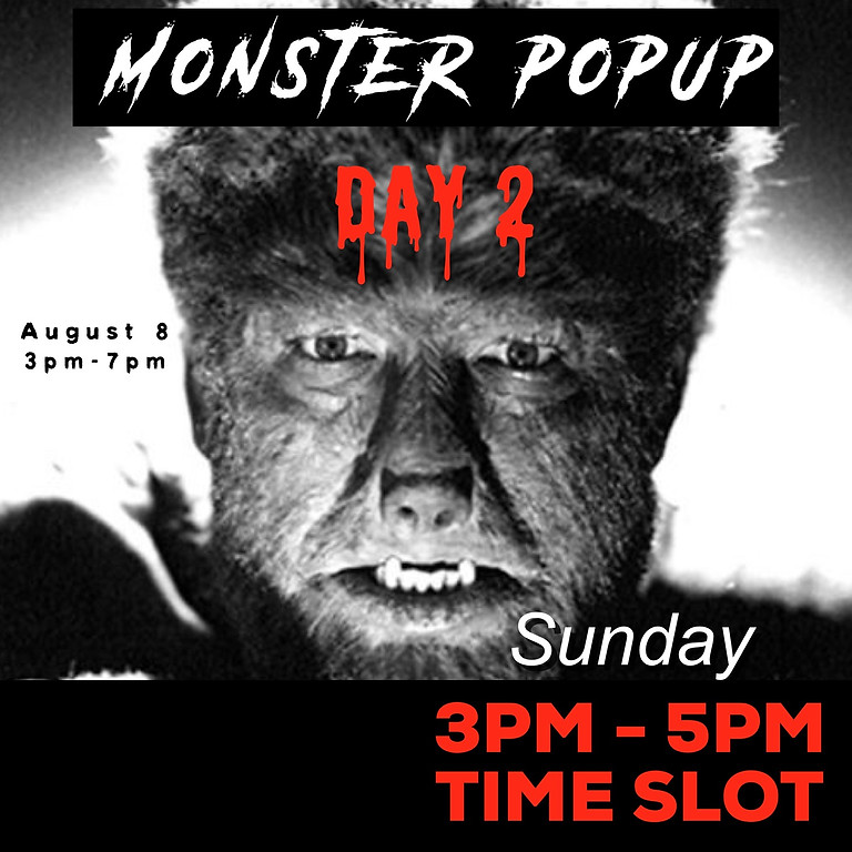 Monster PopUp Day Two: 3pm-5pm time slot