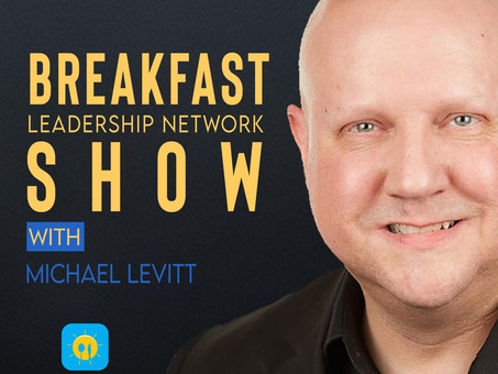 Breakfast Leadership Show with Michael Levitt