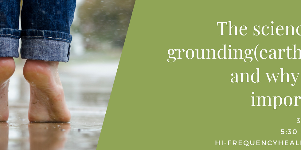 The Science of Grounding/Earthing and Why it is Important for WellBeing