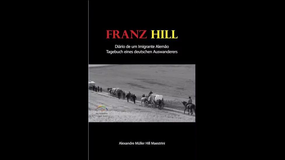 Franz Hill - Diário de um Imigrante Alemão
