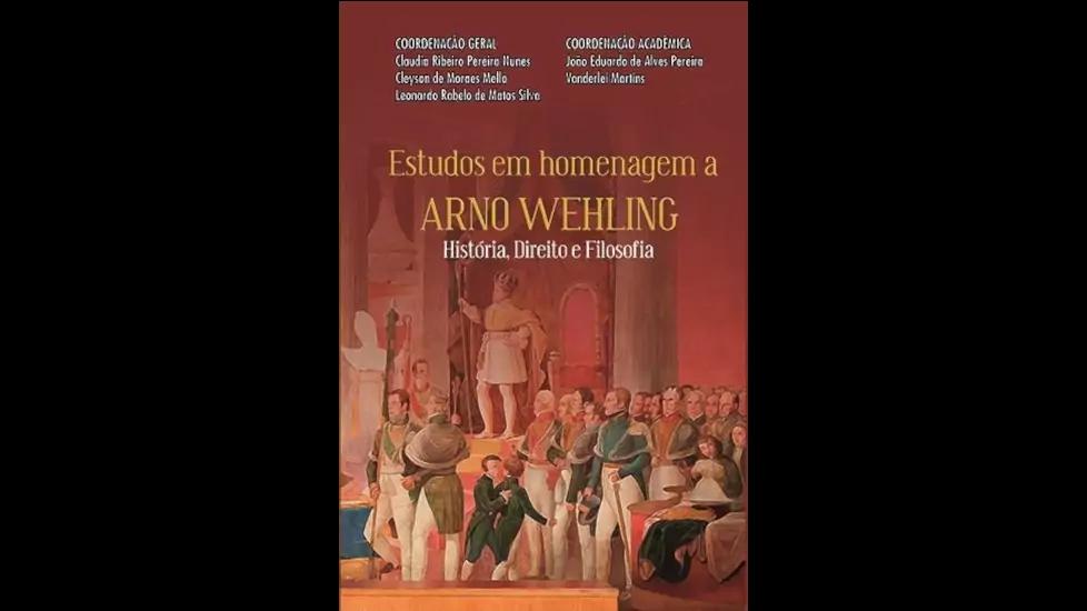 Estudos em homenagem a ARNO WEHLING – História, Direito e Filosofia