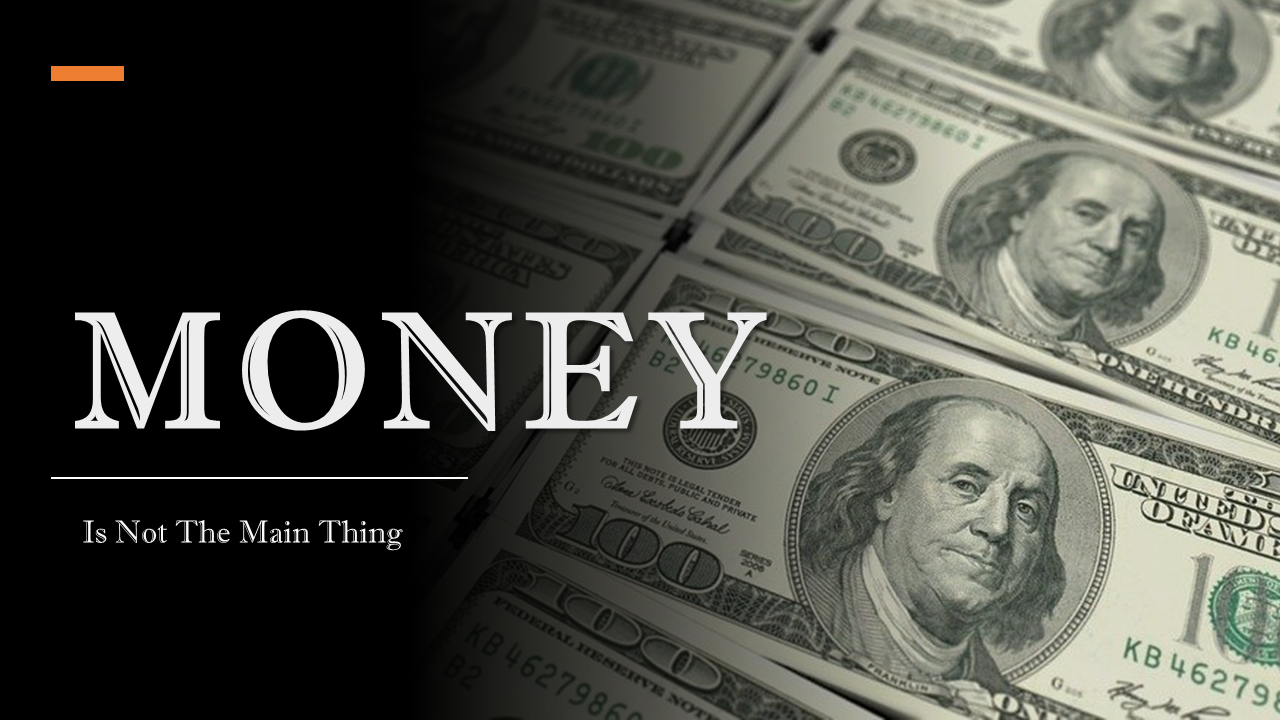 Money is NOT the Main Thing.