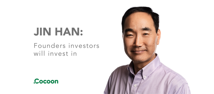 """Jin Han: """"Founders investors will invest in"""""""