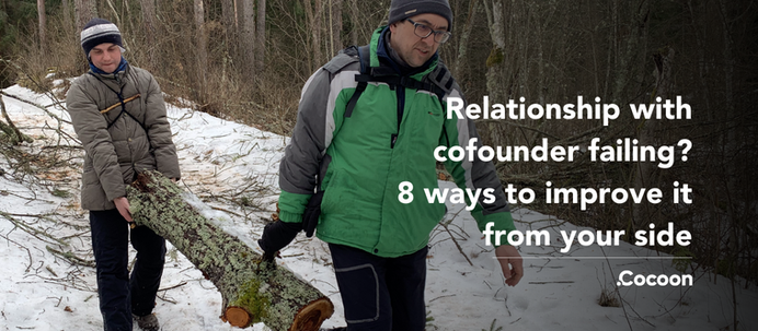 Relationship with cofounder failing? Ways to improve it from your side (with 8 practical approaches)