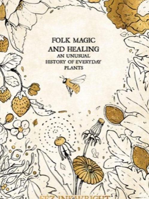 Folk Magic and Healing: An Unusual History of Everyday Plants