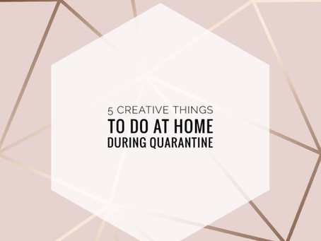 5 ways to stay creative during Covid-19 quarantine
